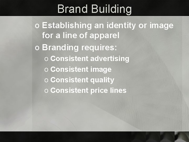 Brand Building o Establishing an identity or image for a line of apparel o