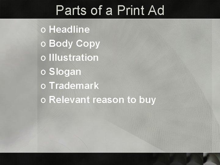 Parts of a Print Ad o Headline o Body Copy o Illustration o Slogan