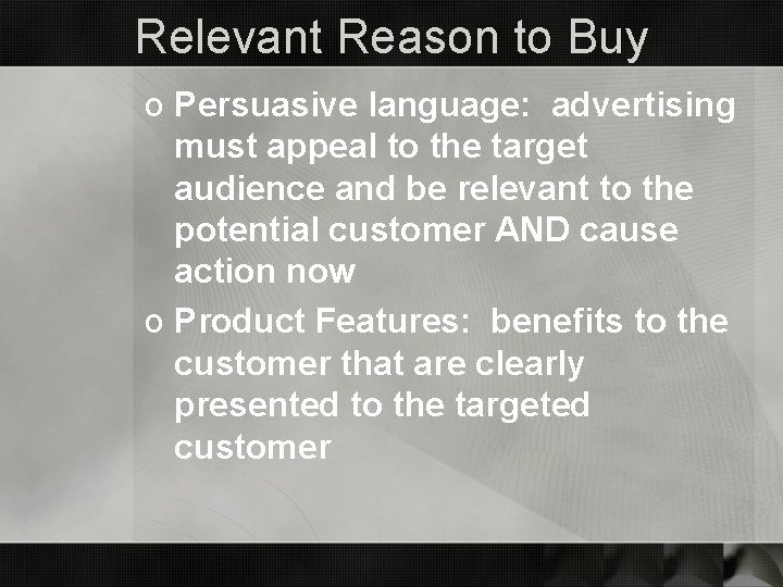 Relevant Reason to Buy o Persuasive language: advertising must appeal to the target audience