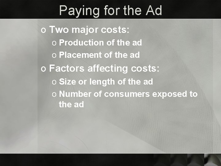 Paying for the Ad o Two major costs: o Production of the ad o
