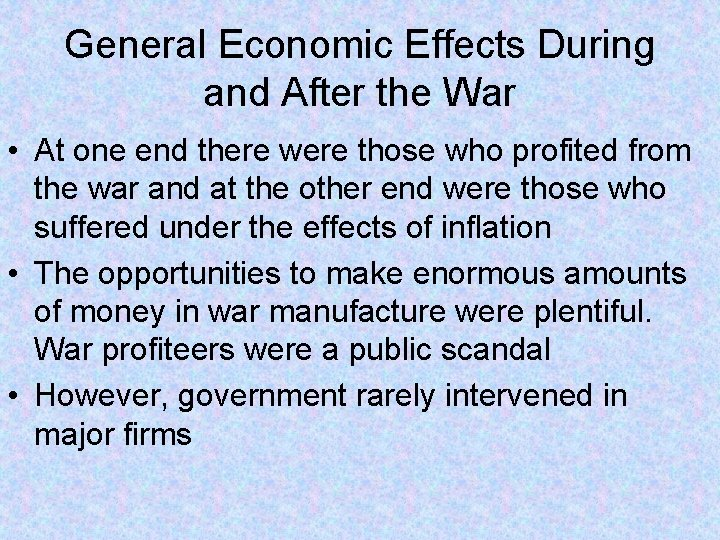 General Economic Effects During and After the War • At one end there were