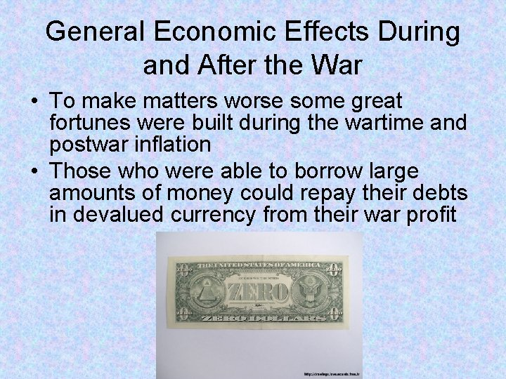 General Economic Effects During and After the War • To make matters worse some