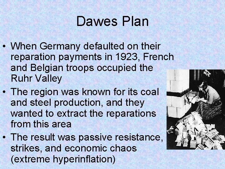 Dawes Plan • When Germany defaulted on their reparation payments in 1923, French and