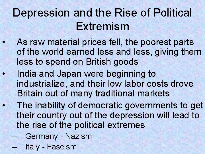 Depression and the Rise of Political Extremism • As raw material prices fell, the
