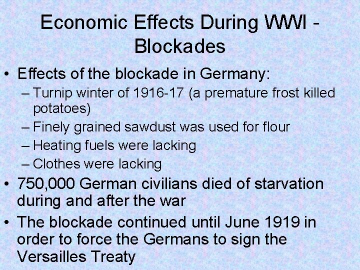 Economic Effects During WWI Blockades • Effects of the blockade in Germany: – Turnip