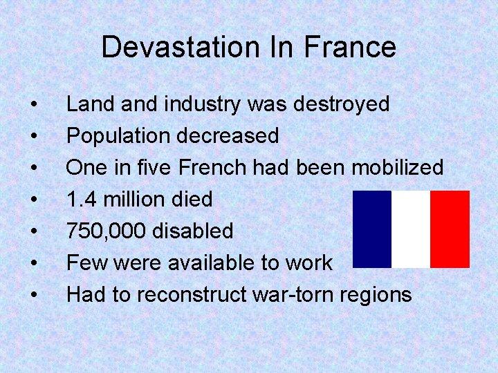 Devastation In France • • Land industry was destroyed Population decreased One in five