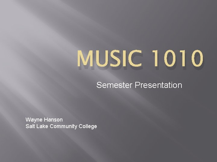MUSIC 1010 Semester Presentation Wayne Hanson Salt Lake Community College