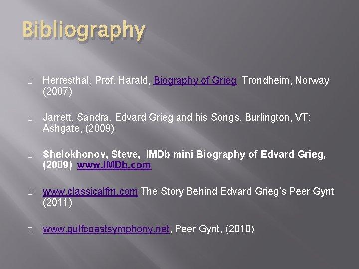 Bibliography � Herresthal, Prof. Harald, Biography of Grieg Trondheim, Norway (2007) � Jarrett, Sandra.