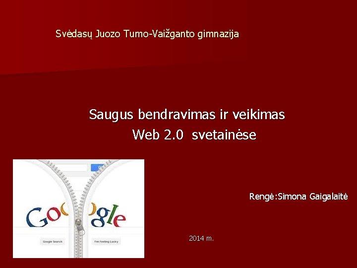 Svėdasų Juozo Tumo-Vaižganto gimnazija Saugus bendravimas ir veikimas Web 2. 0 svetainėse Rengė: Simona