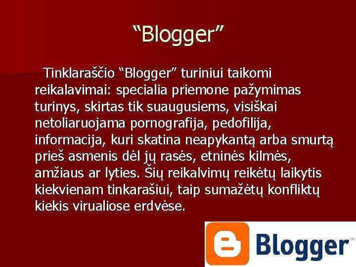 """""""Blogger"""" Tinklaraščio """"Blogger"""" turiniui taikomi reikalavimai: specialia priemone pažymimas turinys, skirtas tik suaugusiems, visiškai"""