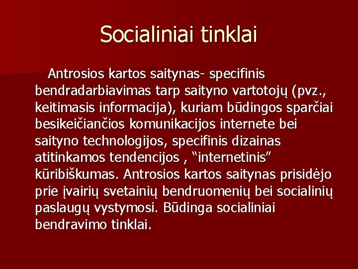 Socialiniai tinklai Antrosios kartos saitynas- specifinis bendradarbiavimas tarp saityno vartotojų (pvz. , keitimasis informacija),