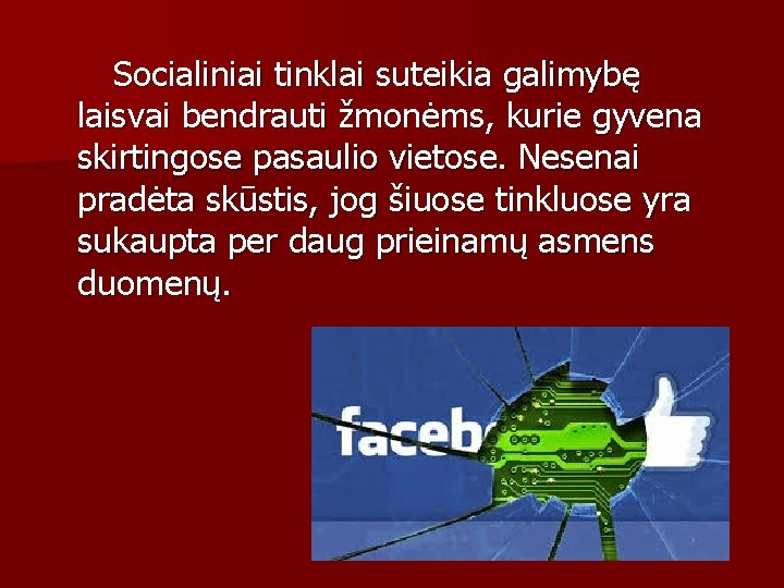Socialiniai tinklai suteikia galimybę laisvai bendrauti žmonėms, kurie gyvena skirtingose pasaulio vietose. Nesenai pradėta