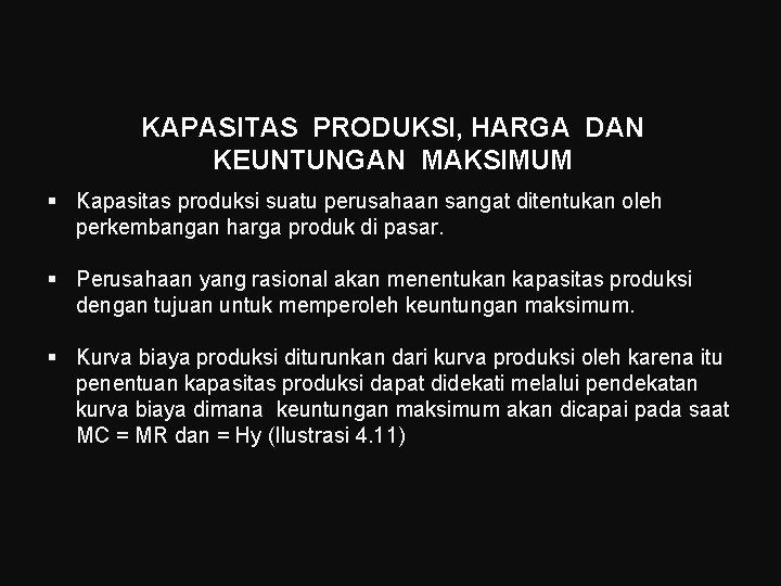 KAPASITAS PRODUKSI, HARGA DAN KEUNTUNGAN MAKSIMUM § Kapasitas produksi suatu perusahaan sangat ditentukan oleh