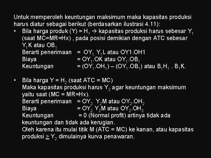Untuk memperoleh keuntungan maksimum maka kapasitas produksi harus diatur sebagai berikut (berdasarkan ilustrasi 4.