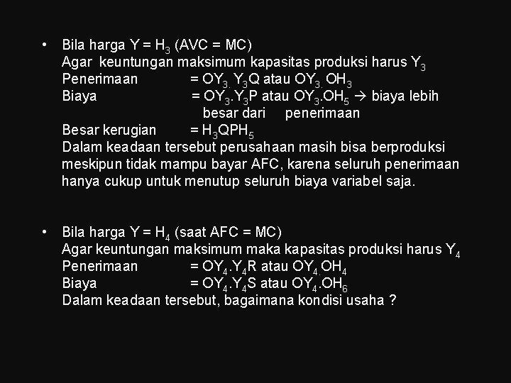 • Bila harga Y = H 3 (AVC = MC) Agar keuntungan maksimum