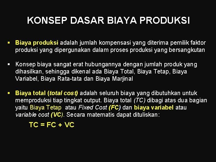 KONSEP DASAR BIAYA PRODUKSI § Biaya produksi adalah jumlah kompensasi yang diterima pemilik faktor