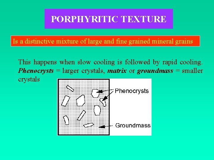 PORPHYRITIC TEXTURE Is a distinctive mixture of large and fine grained mineral grains This