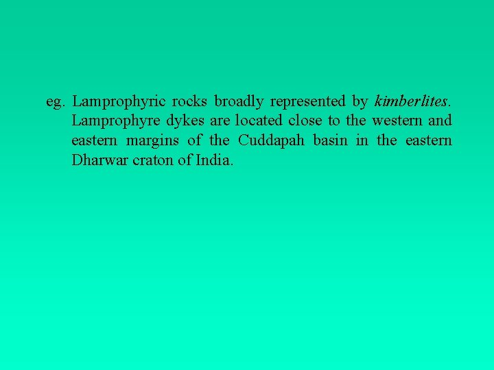 eg. Lamprophyric rocks broadly represented by kimberlites. Lamprophyre dykes are located close to the