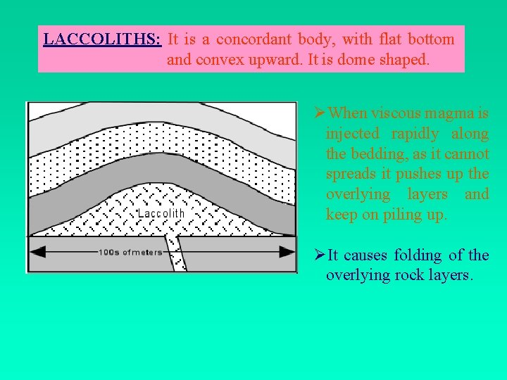 LACCOLITHS: It is a concordant body, with flat bottom and convex upward. It is