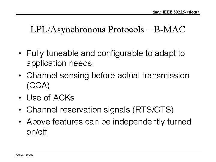 doc. : IEEE 802. 15 -<doc#> LPL/Asynchronous Protocols – B-MAC • Fully tuneable and