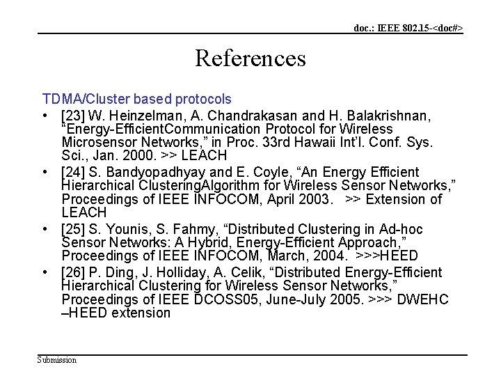 doc. : IEEE 802. 15 -<doc#> References TDMA/Cluster based protocols • [23] W. Heinzelman,