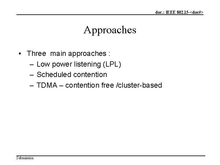 doc. : IEEE 802. 15 -<doc#> Approaches • Three main approaches : – Low