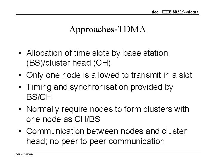 doc. : IEEE 802. 15 -<doc#> Approaches-TDMA • Allocation of time slots by base
