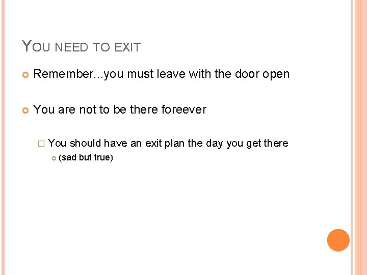 YOU NEED TO EXIT Remember. . . you must leave with the door open