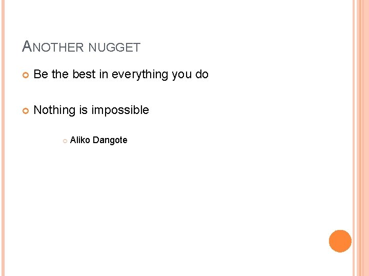 ANOTHER NUGGET Be the best in everything you do Nothing is impossible Aliko Dangote