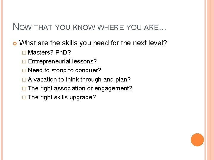 NOW THAT YOU KNOW WHERE YOU ARE. . . What are the skills you