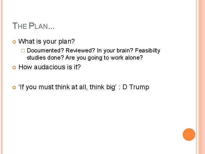 THE PLAN. . . What is your plan? � Documented? Reviewed? In your brain?