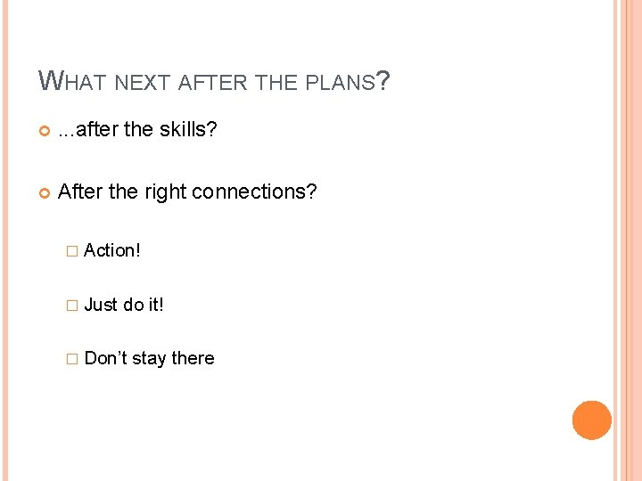 WHAT NEXT AFTER THE PLANS? . . . after the skills? After the right
