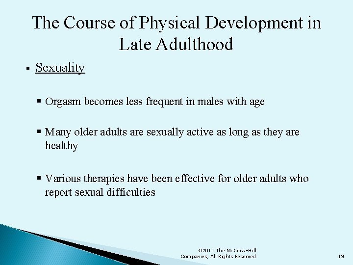 The Course of Physical Development in Late Adulthood § Sexuality § Orgasm becomes less