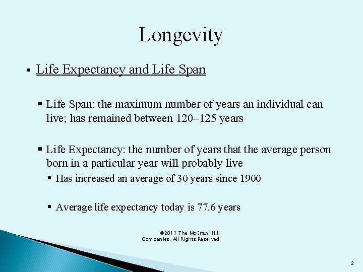Longevity § Life Expectancy and Life Span § Life Span: the maximum number of