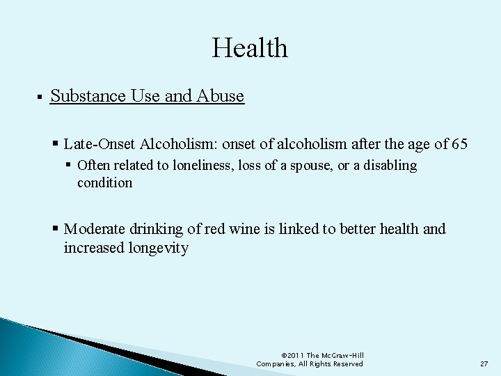 Health § Substance Use and Abuse § Late-Onset Alcoholism: onset of alcoholism after the