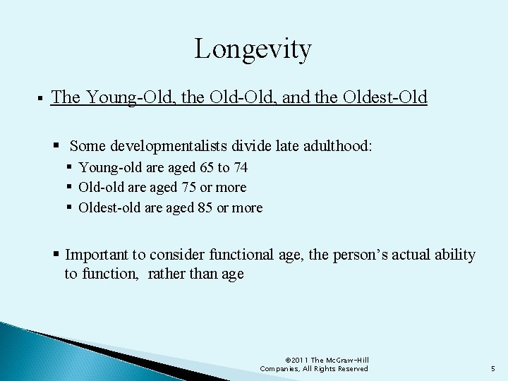 Longevity § The Young-Old, the Old-Old, and the Oldest-Old § Some developmentalists divide late