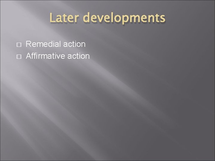 Later developments � � Remedial action Affirmative action