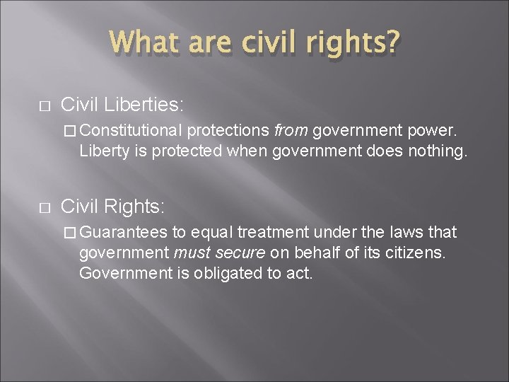 What are civil rights? � Civil Liberties: � Constitutional protections from government power. Liberty
