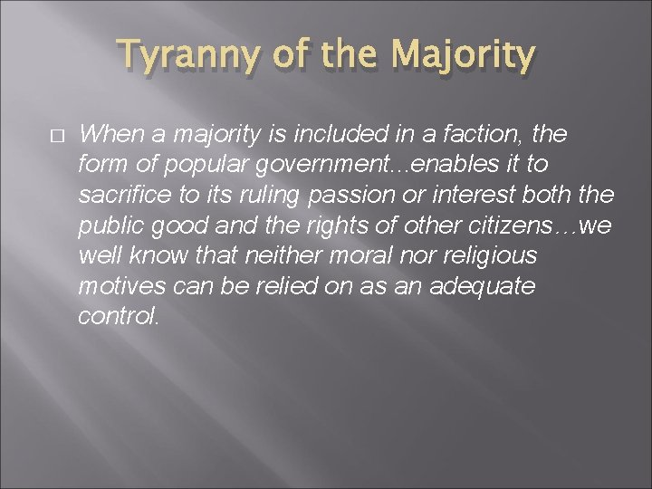 Tyranny of the Majority � When a majority is included in a faction, the