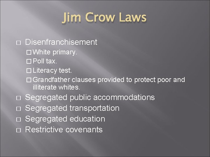 Jim Crow Laws � Disenfranchisement � White primary. � Poll tax. � Literacy test.