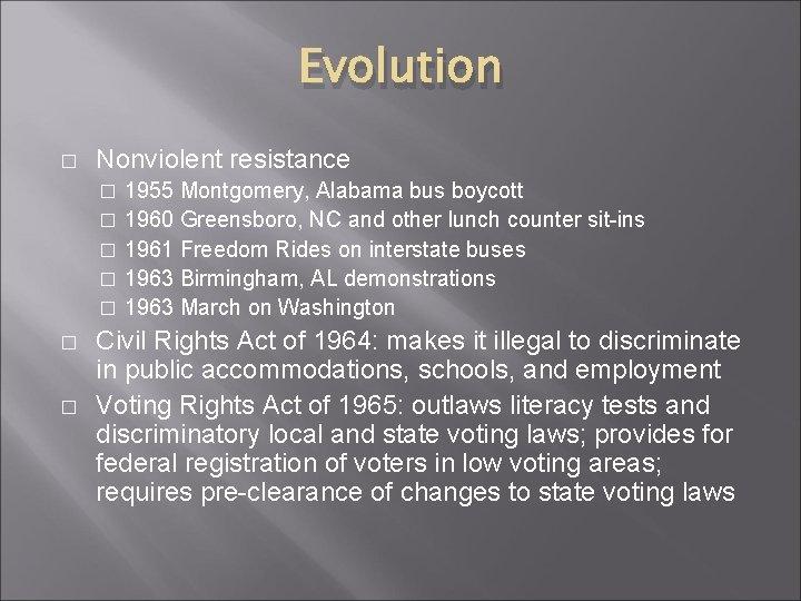 Evolution � Nonviolent resistance 1955 Montgomery, Alabama bus boycott � 1960 Greensboro, NC and