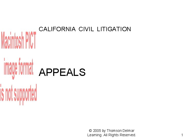 CALIFORNIA CIVIL LITIGATION APPEALS © 2005 by Thomson Delmar Learning. All Rights Reserved. 1