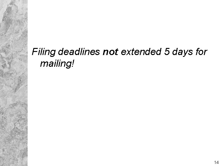 Filing deadlines not extended 5 days for mailing! 14