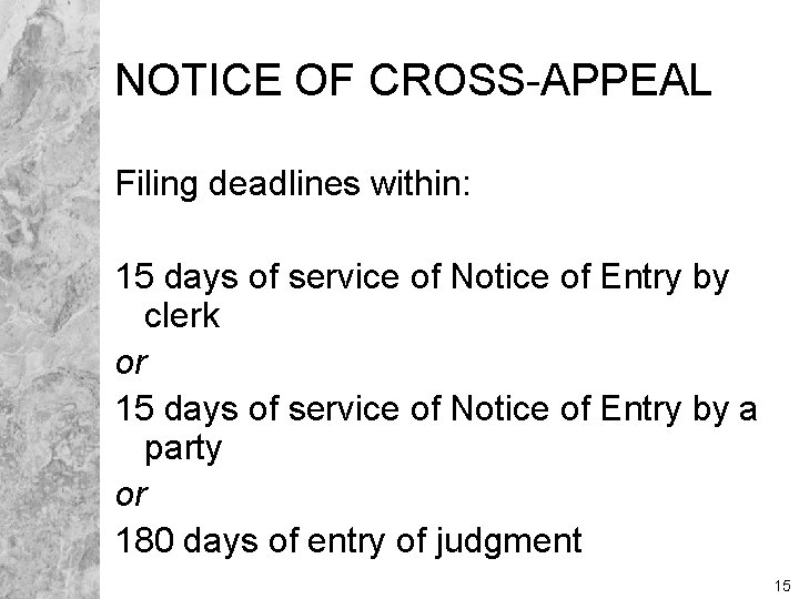 NOTICE OF CROSS-APPEAL Filing deadlines within: 15 days of service of Notice of Entry