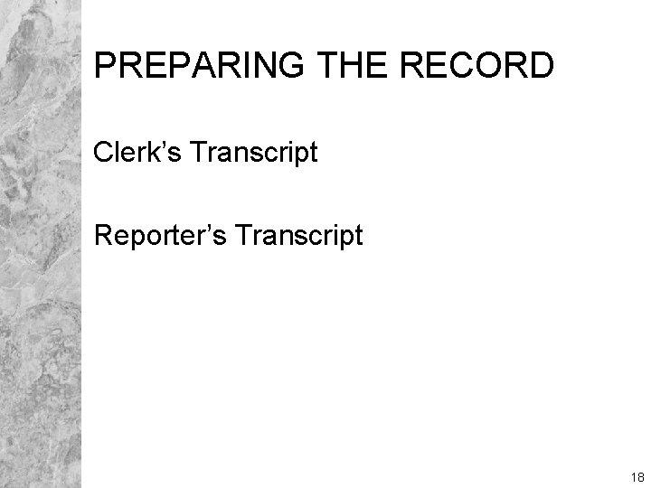 PREPARING THE RECORD Clerk's Transcript Reporter's Transcript 18