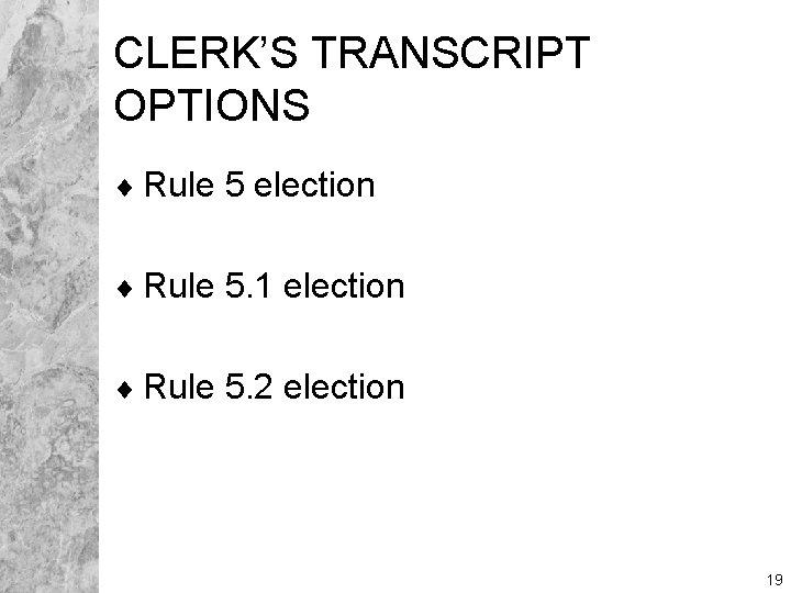 CLERK'S TRANSCRIPT OPTIONS ¨ Rule 5 election ¨ Rule 5. 1 election ¨ Rule