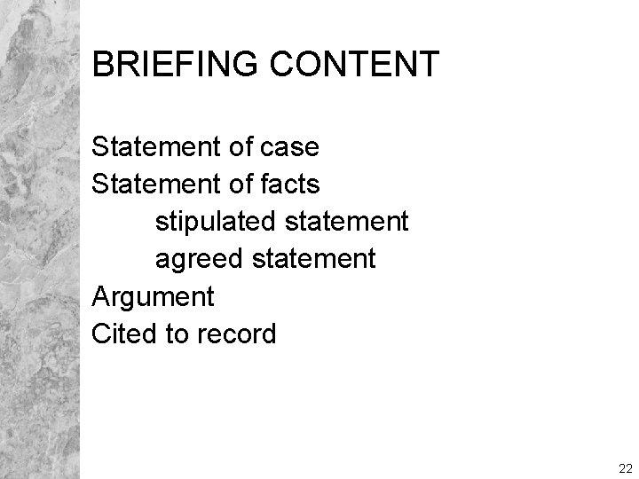 BRIEFING CONTENT Statement of case Statement of facts stipulated statement agreed statement Argument Cited