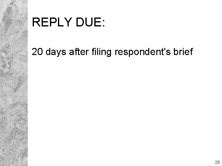 REPLY DUE: 20 days after filing respondent's brief 25