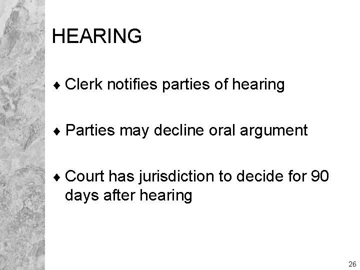 HEARING ¨ Clerk notifies parties of hearing ¨ Parties may decline oral argument ¨