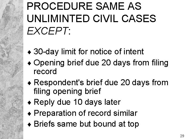 PROCEDURE SAME AS UNLIMINTED CIVIL CASES EXCEPT: ¨ 30 -day limit for notice of